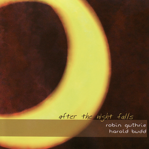 Harold Budd & Robin Guthrie - After the Night Falls