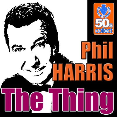 The Thing (Remastered) - Single - Phil Harris