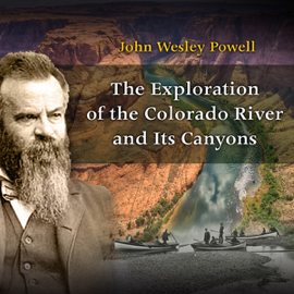 The Exploration of the Colorado River and Its Canyons (Unabridged) audiobook