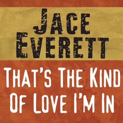 That's the Kind of Love I'm In - Single - Jace Everett