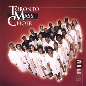 Toronto Mass Choir - Follow Him
