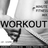 Workout 2011 (30 Minute Non-Stop Aerobics Mix) [128-132 BPM] - EP - Workout and Aerobics Mixes