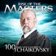 Tchaikovsky - 100 Supreme Classical Masterpieces: Rise of the Masters - Various Artists - Various Artists