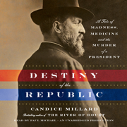 Download Destiny of the Republic: A Tale of Madness, Medicine and the Murder of a President (Unabridged) Audio Book