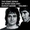 Peter Cook & Dudley Moore - The Comic Genius of Peter Cook and Dudley Moore, Volume 1 (Unabridged) artwork