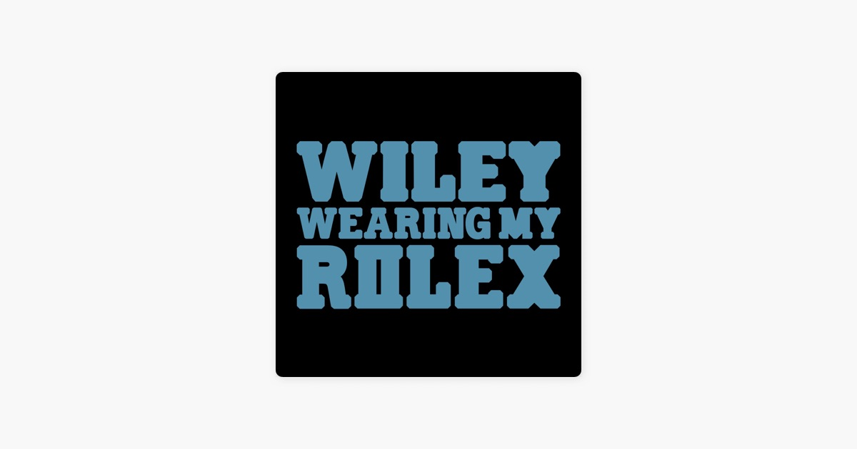 Wearing My Rolex (Agent X Mix) - Single by Wiley on iTunes