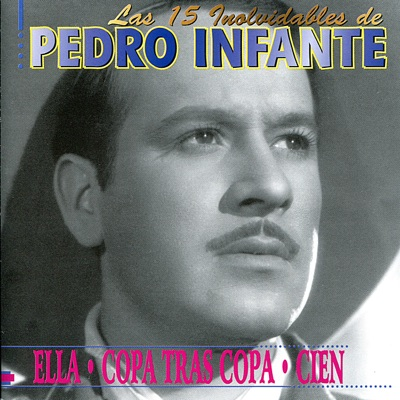 Las 15 Inolvidables de Pedro Infante - Pedro Infante
