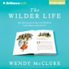 The Wilder Life: My Adventures in the Lost World of Little House on the Prairie  (Unabridged)