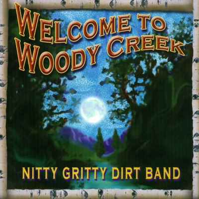 Welcome to Woody Creek - Nitty Gritty Dirt Band