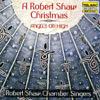 A Robert Shaw Christmas: Angels on High - Robert Shaw & Robert Shaw Chamber Singers