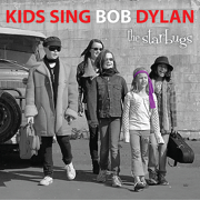 Kids Sing Bob Dylan - The Bard, for children by children - The Starbugs - The Starbugs