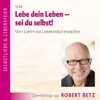 Robert Betz - Lebe dein Leben! - Sei du selbst artwork