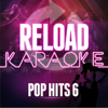 Reload Karaoke: Pop Hits 6 - Reload Karaoke