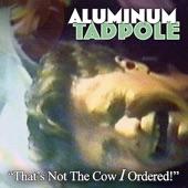 Aluminum Tadpole - Mahi-Mahi Weird Thing