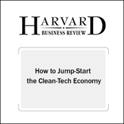 Download How to Jump-Start the Clean Tech Economy (Harvard Business Review) (Unabridged) Audio Book