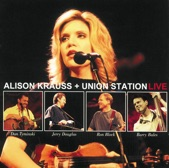 Alison Krauss & Union Station - There Is a Reason