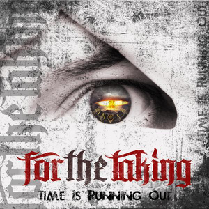 For the Taking - Time Is Running Out