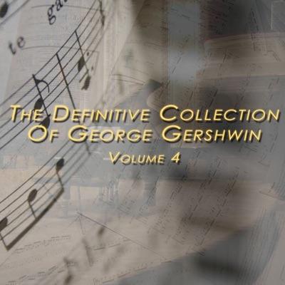 The Definitive George Gershwin Collection Volume 4 - George Gershwin