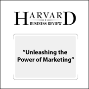 Unleashing the Power of Marketing (Harvard Business Review) (Unabridged)