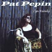 Pat Pepin - I'm Ready