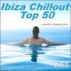 Ibiza Chillout Top 50 Vol.3 (Balearic Lounge Pearls)
