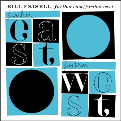 Further East / Further West - Bill Frisell