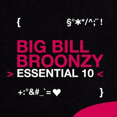 Essential 10: Big Bill Broonzy - Big Bill Broonzy
