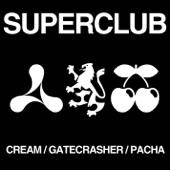 Superclub - Cream / Gatecrasher / Pacha