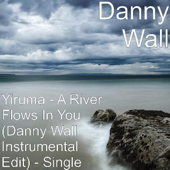 [Download] Yiruma - A River Flows in You (Danny Wall Instrumental Edit) MP3