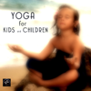 Yoga for Kids and Children - Yoga Music for Yoga Classes, Children`s Yoga Songs - Yoga Music for Kids Masters