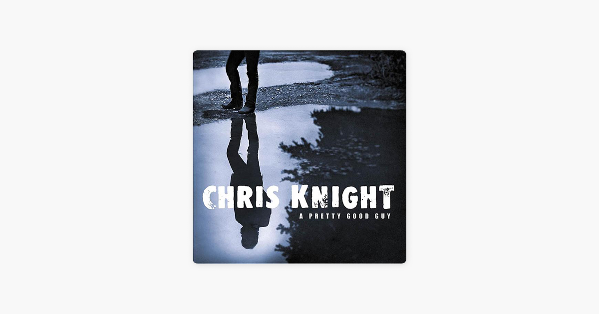 A Pretty Good Guy by Chris Knight on Apple Music