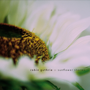 Robin Guthrie - Sunflower Stories