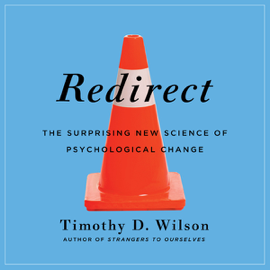 Redirect: The Surprising New Science of Psychological Change (Unabridged) audiobook