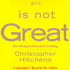 God Is Not Great: How Religion Poisons Everything (Unabridged) - Christopher Hitchens