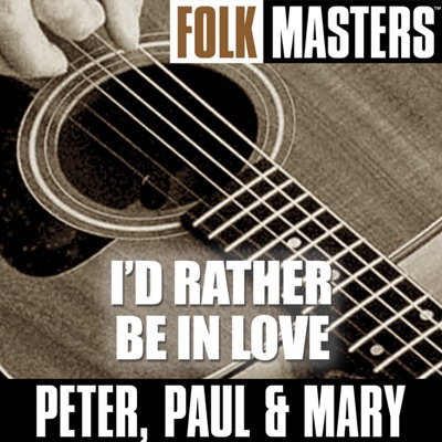 Folk Masters: I'd Rather Be In Love - Peter Paul and Mary