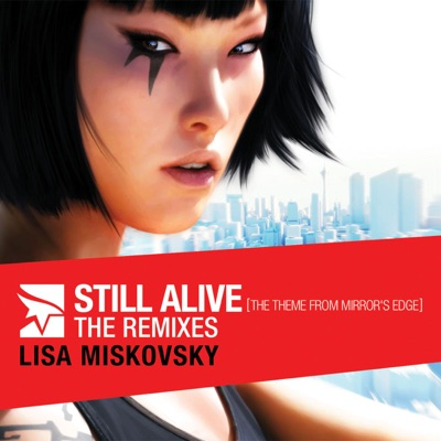 """Still Alive (The Theme from """"Mirror's Edge"""") [The Remixes] - Lisa Miskovsky"""