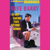 Dave Barry - Dave Barry Is Not Taking This Sitting Down (Unabridged) artwork