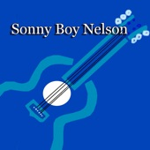 Sonny Boy Nelson - If You Don't Believe I'm Leaving, Baby