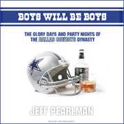 Download Boys Will Be Boys: The Glory Days and Party Nights of the Dallas Cowboys Dynasty (Unabridged) Audio Book