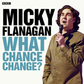 Micky Flanagan: What Chance Change: Episode 1 - EP