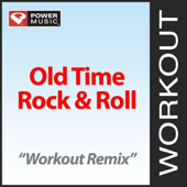 Old Time Rock & Roll (Workout Remix)