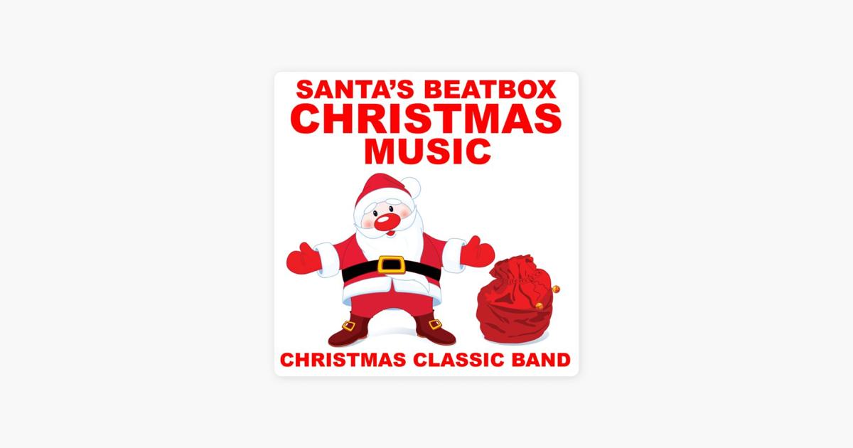 Santa\'s Beatbox Christmas Music by Christmas Classic Band on Apple Music