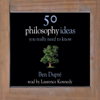 50 Philosophy Ideas You Really Need To Know - Ben Dupré