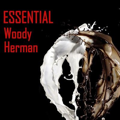 Essential Woody Herman - Woody Herman