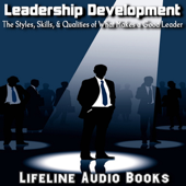 Leadership Development - the Styles, Skills, and Qualities of What Makes a Good Leader
