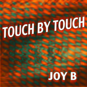 Touch By Touch - Joy B - Joy B