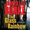 James Lee Burke - The Glass Rainbow: A Dave Robicheaux Novel artwork
