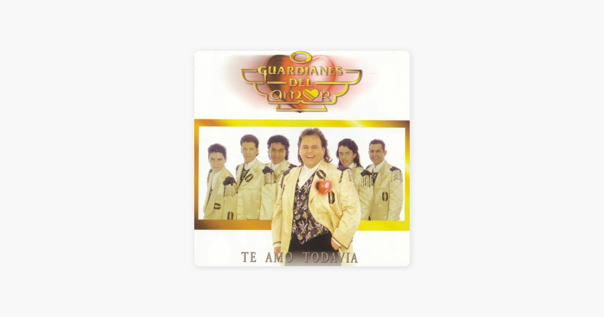 Te Amo Todavia by Guardianes del Amor on Apple Music