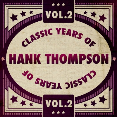 Classic Years of Hank Thompson, Vol. 2 - Hank Thompson