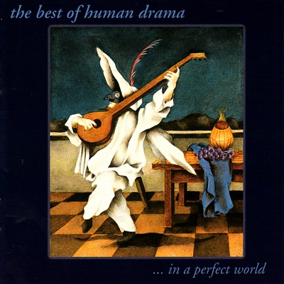 The Best of Human Drama... In a Perfect World - Human Drama
